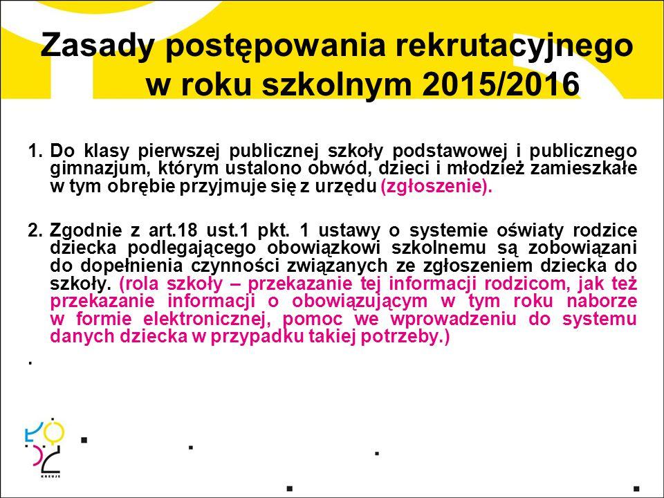 Zasady postępowania rekrutacyjnego w roku szkolnym 2015/2016 1.Do klasy pierwszej publicznej szkoły podstawowej i publicznego gimnazjum, którym ustalo