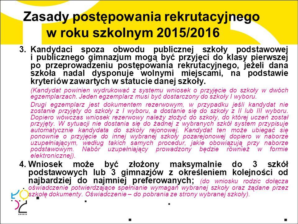 Zasady postępowania rekrutacyjnego w roku szkolnym 2015/2016 3.Kandydaci spoza obwodu publicznej szkoły podstawowej i publicznego gimnazjum mogą być p