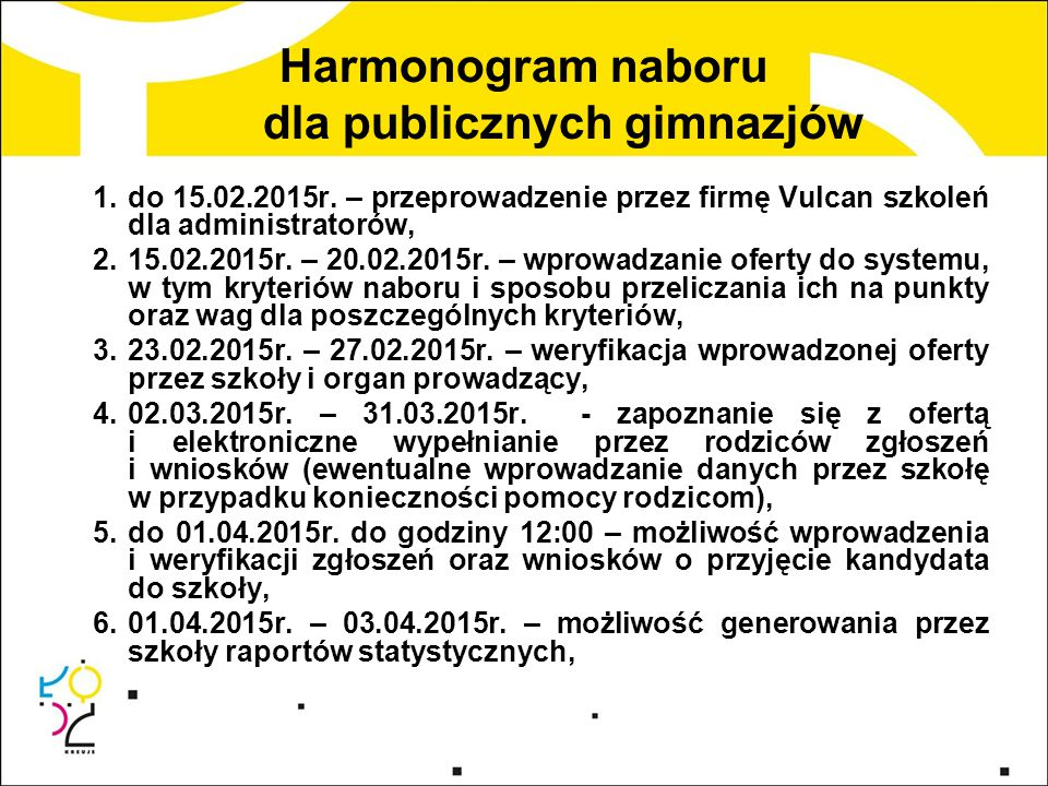 Harmonogram naboru dla publicznych gimnazjów 1.do 15.02.2015r. – przeprowadzenie przez firmę Vulcan szkoleń dla administratorów, 2.15.02.2015r. – 20.0
