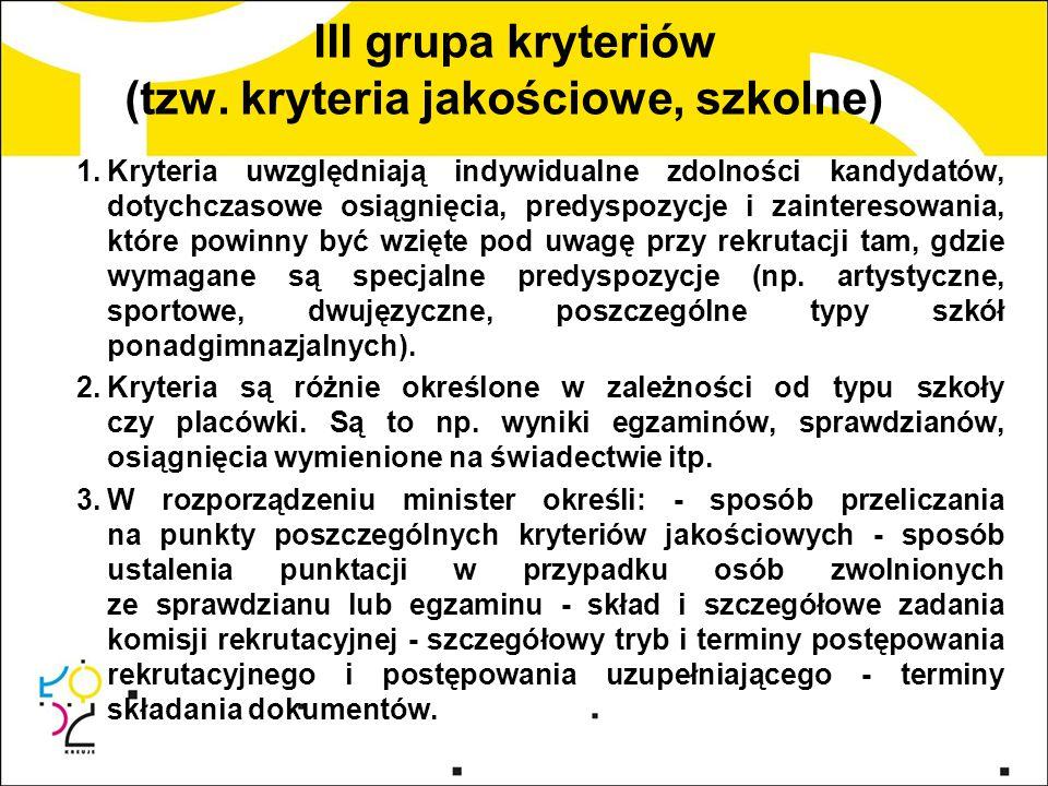 III grupa kryteriów (tzw. kryteria jakościowe, szkolne) 1.Kryteria uwzględniają indywidualne zdolności kandydatów, dotychczasowe osiągnięcia, predyspo