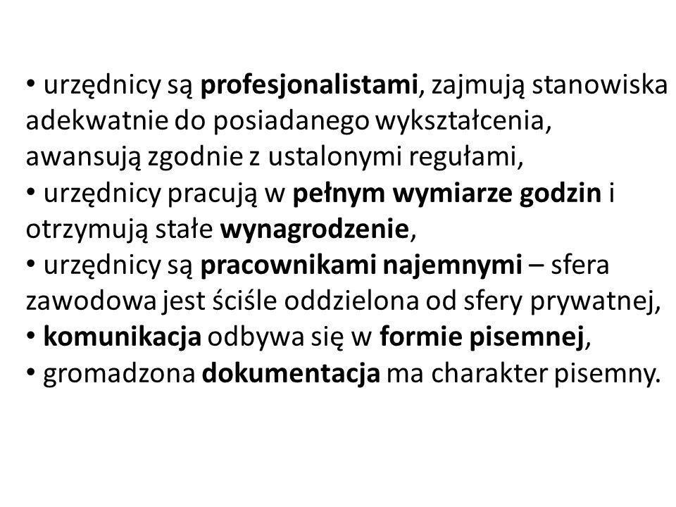 urzędnicy są profesjonalistami, zajmują stanowiska adekwatnie do posiadanego wykształcenia, awansują zgodnie z ustalonymi regułami, urzędnicy pracują