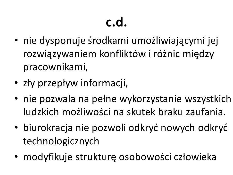 c.d. nie dysponuje środkami umożliwiającymi jej rozwiązywaniem konfliktów i różnic między pracownikami, zły przepływ informacji, nie pozwala na pełne