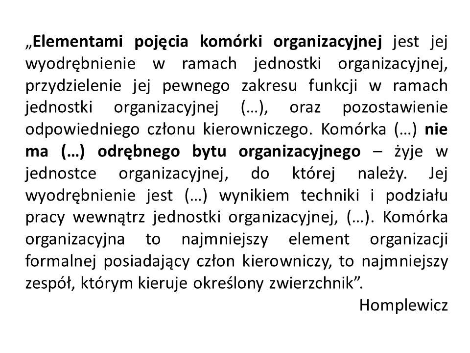 """""""Elementami pojęcia komórki organizacyjnej jest jej wyodrębnienie w ramach jednostki organizacyjnej, przydzielenie jej pewnego zakresu funkcji w ramach jednostki organizacyjnej (…), oraz pozostawienie odpowiedniego członu kierowniczego."""