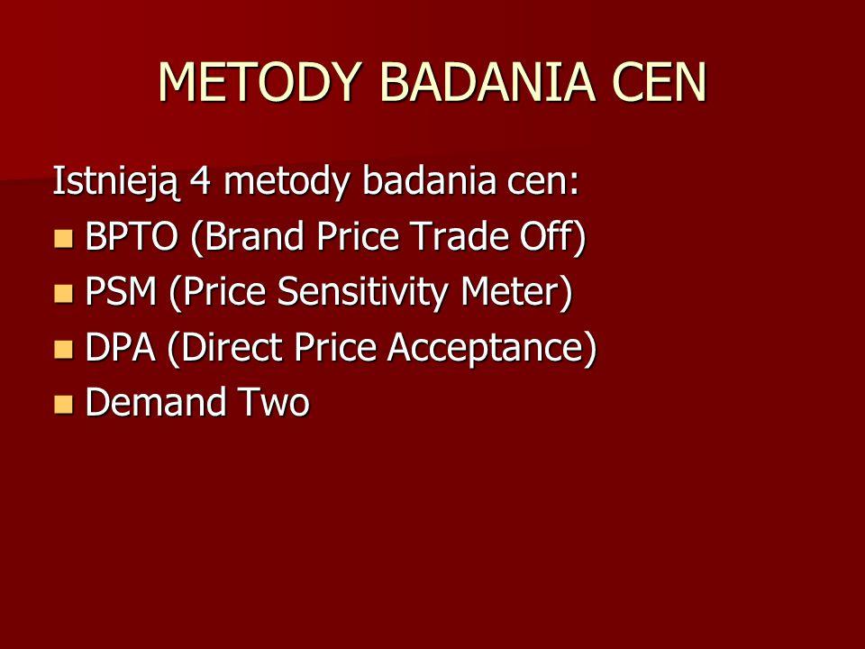 METODY BADANIA CEN Istnieją 4 metody badania cen: BPTO (Brand Price Trade Off) BPTO (Brand Price Trade Off) PSM (Price Sensitivity Meter) PSM (Price S