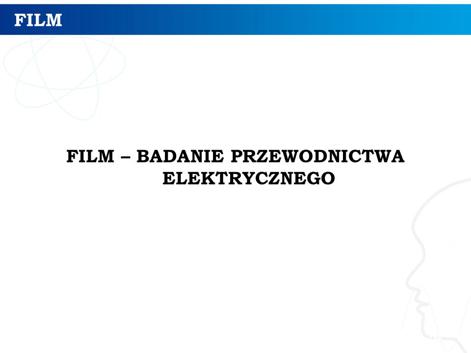 FILM FILM – BADANIE PRZEWODNICTWA ELEKTRYCZNEGO 14