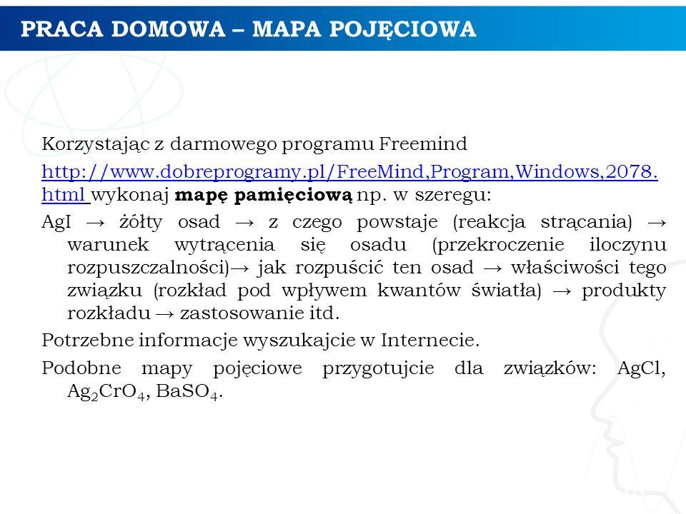 PRACA DOMOWA – MAPA POJĘCIOWA Korzystając z darmowego programu Freemind http://www.dobreprogramy.pl/FreeMind,Program,Windows,2078. htmlhttp://www.dobr