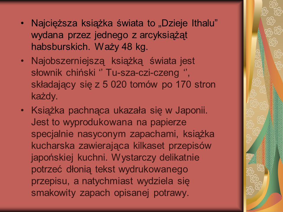 """Najcięższa książka świata to """"Dzieje Ithalu"""" wydana przez jednego z arcyksiążąt habsburskich. Waży 48 kg. Najobszerniejszą książką świata jest słownik"""