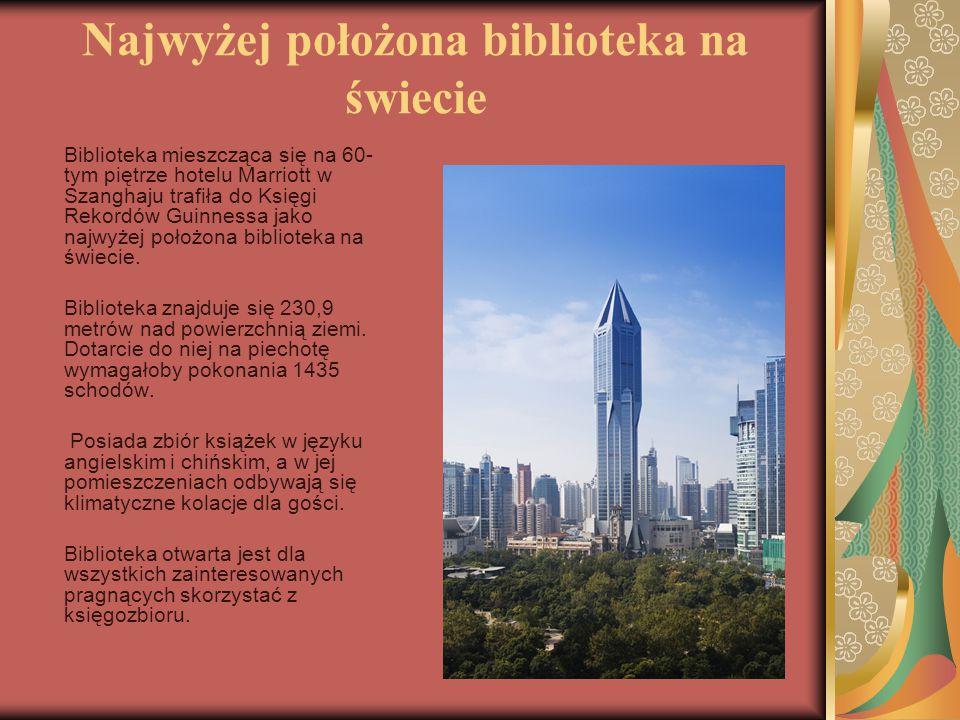 Najwyżej położona biblioteka na świecie Biblioteka mieszcząca się na 60- tym piętrze hotelu Marriott w Szanghaju trafiła do Księgi Rekordów Guinnessa