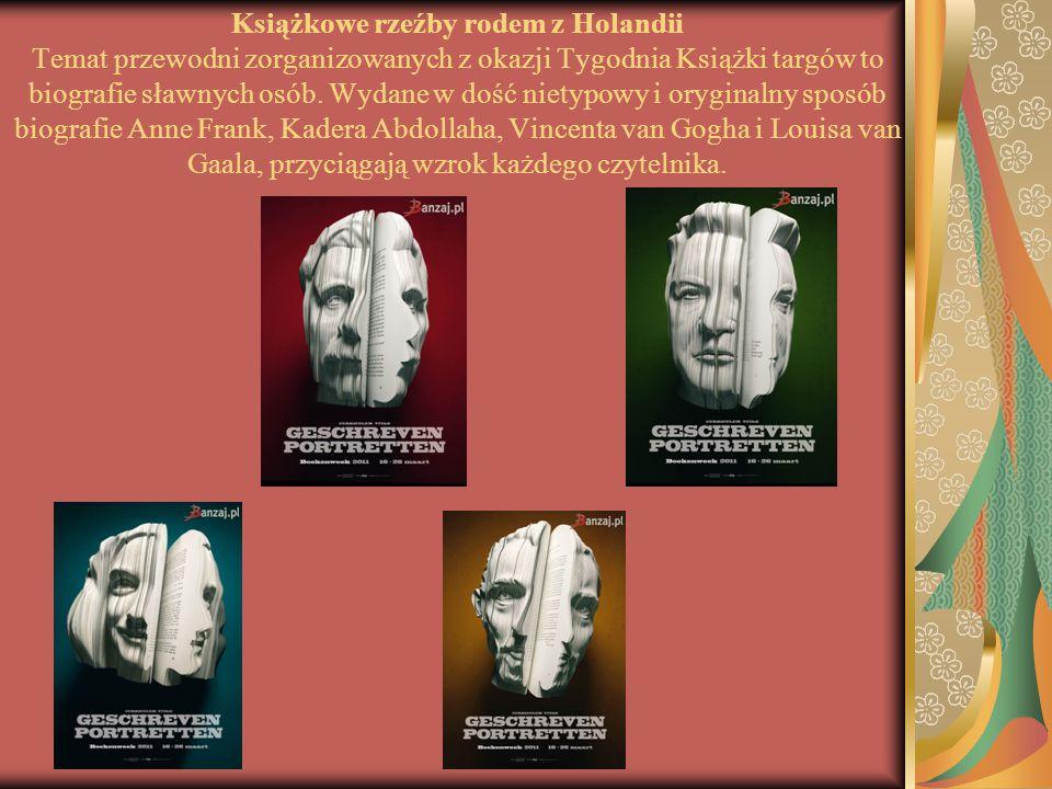 Książkowe rzeźby rodem z Holandii Temat przewodni zorganizowanych z okazji Tygodnia Książki targów to biografie sławnych osób. Wydane w dość nietypowy
