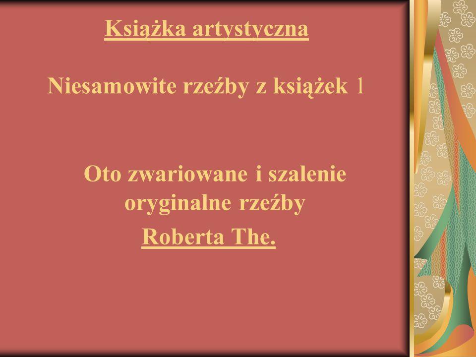 Książka artystyczna Niesamowite rzeźby z książek 1 Oto zwariowane i szalenie oryginalne rzeźby Roberta The.
