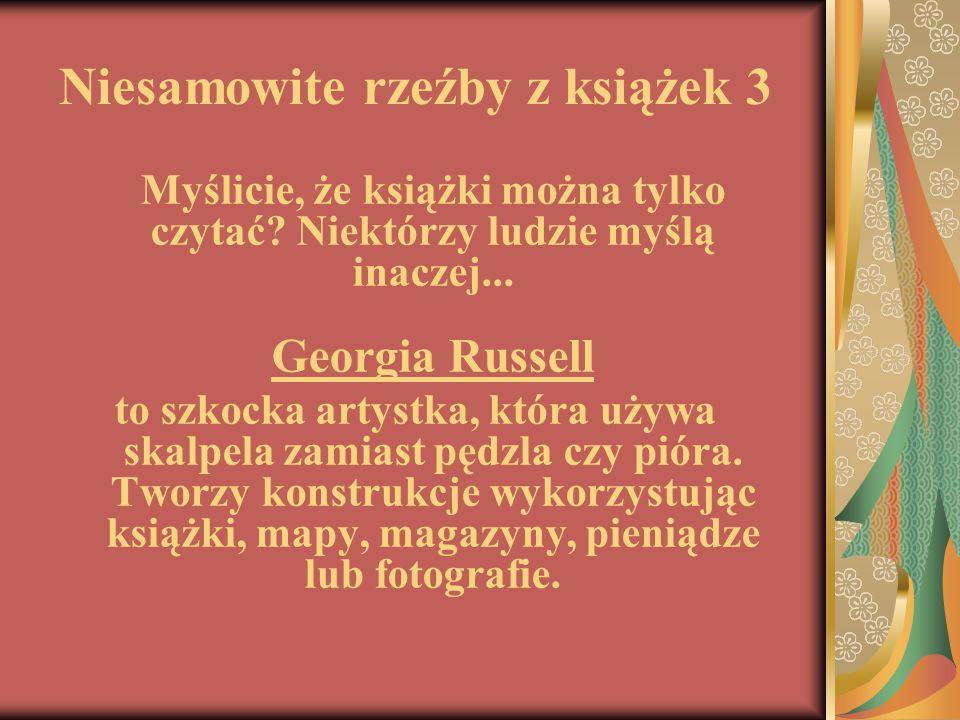 Niesamowite rzeźby z książek 3 Myślicie, że książki można tylko czytać? Niektórzy ludzie myślą inaczej... Georgia Russell to szkocka artystka, która u