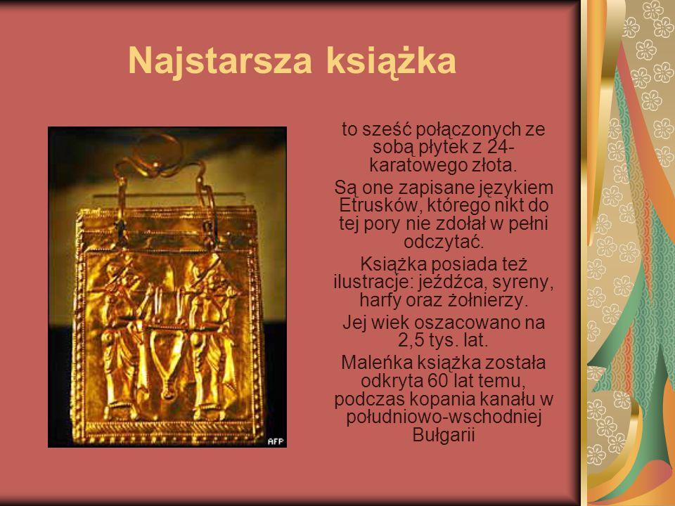 Najstarsza książka to sześć połączonych ze sobą płytek z 24- karatowego złota. Są one zapisane językiem Etrusków, którego nikt do tej pory nie zdołał