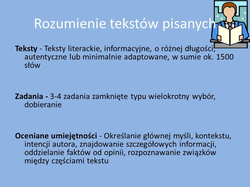 Rozumienie tekstów pisanych Teksty - Teksty literackie, informacyjne, o różnej długości, autentyczne lub minimalnie adaptowane, w sumie ok. 1500 słów