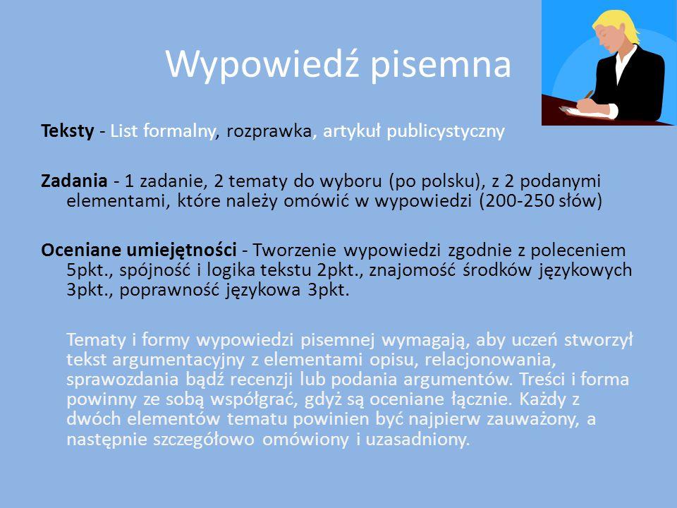 Wypowiedź pisemna Teksty - List formalny, rozprawka, artykuł publicystyczny Zadania - 1 zadanie, 2 tematy do wyboru (po polsku), z 2 podanymi elementa
