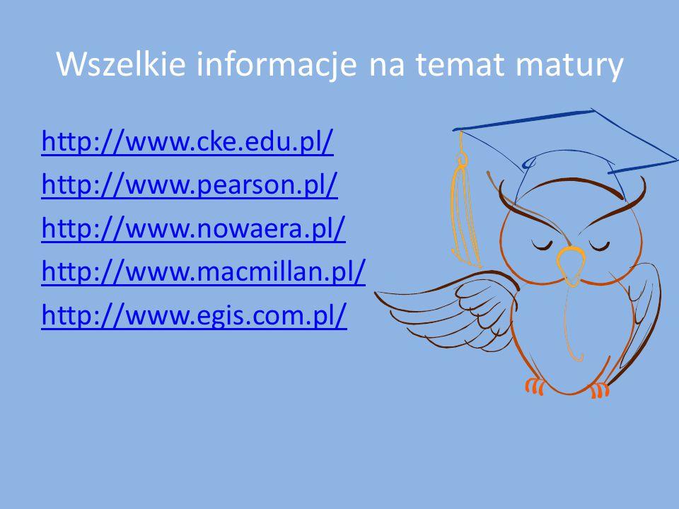 Wszelkie informacje na temat matury http://www.cke.edu.pl/ http://www.pearson.pl/ http://www.nowaera.pl/ http://www.macmillan.pl/ http://www.egis.com.