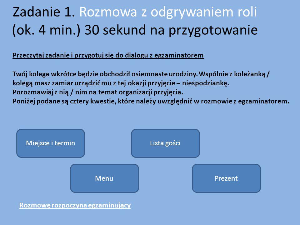 Zadanie 1. Rozmowa z odgrywaniem roli (ok. 4 min.) 30 sekund na przygotowanie Przeczytaj zadanie i przygotuj się do dialogu z egzaminatorem Twój koleg