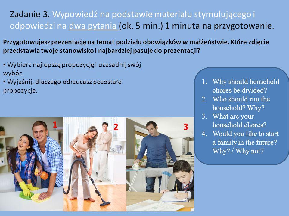 Zadanie 3. Wypowiedź na podstawie materiału stymulującego i odpowiedzi na dwa pytania (ok. 5 min.) 1 minuta na przygotowanie. Przygotowujesz prezentac