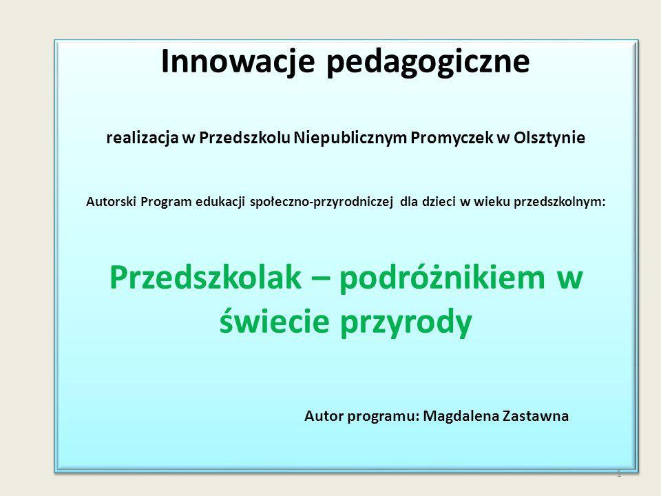 Autor programu: Magdalena Zastawna Innowacje pedagogiczne realizacja w Przedszkolu Niepublicznym Promyczek w Olsztynie Autorski Program edukacji społe