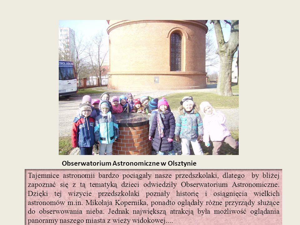 Obserwatorium Astronomiczne w Olsztynie Tajemnice astronomii bardzo pociągały nasze przedszkolaki, dlatego by bliżej zapoznać się z tą tematyką dzieci