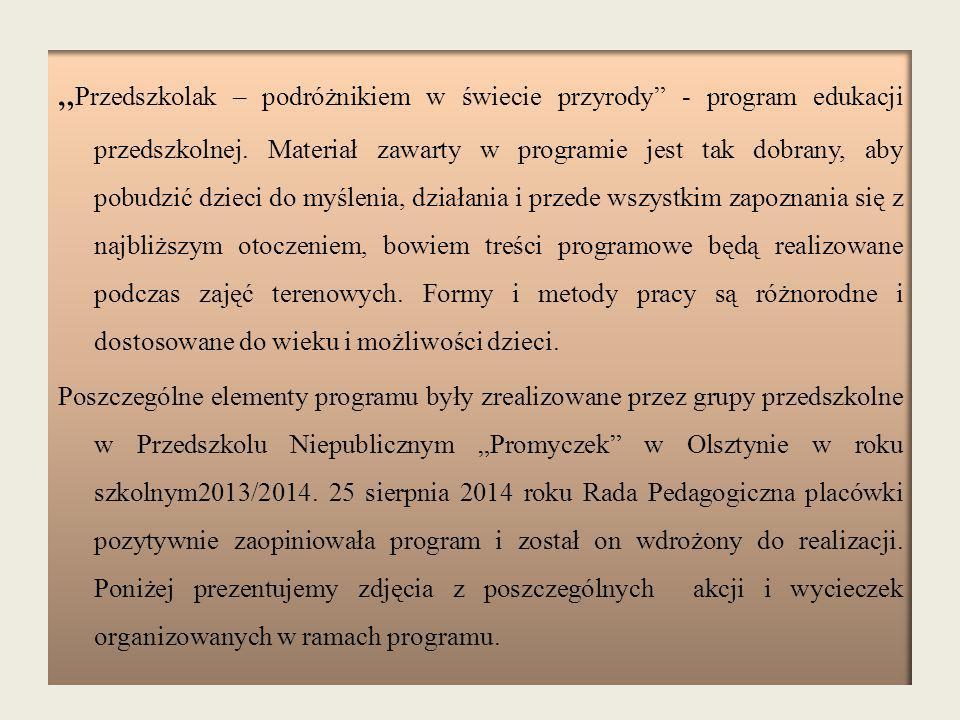 Schronisko dla zwierząt w Olsztynie Przedszkole Niepubliczne Promyczek organizuje akcje na rzecz zwierząt z olsztyńskiego schroniska, dary zebrane przez przedszkole są przekazywane placówce.