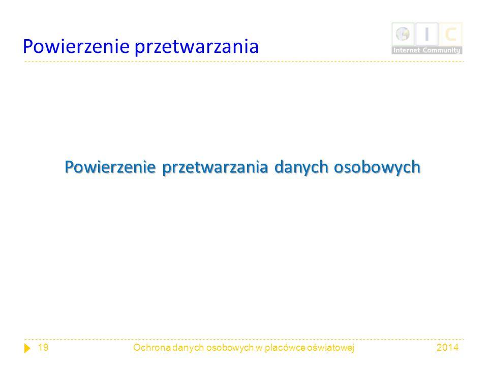 Powierzenie przetwarzania Powierzenie przetwarzania danych osobowych 201419Ochrona danych osobowych w placówce oświatowej