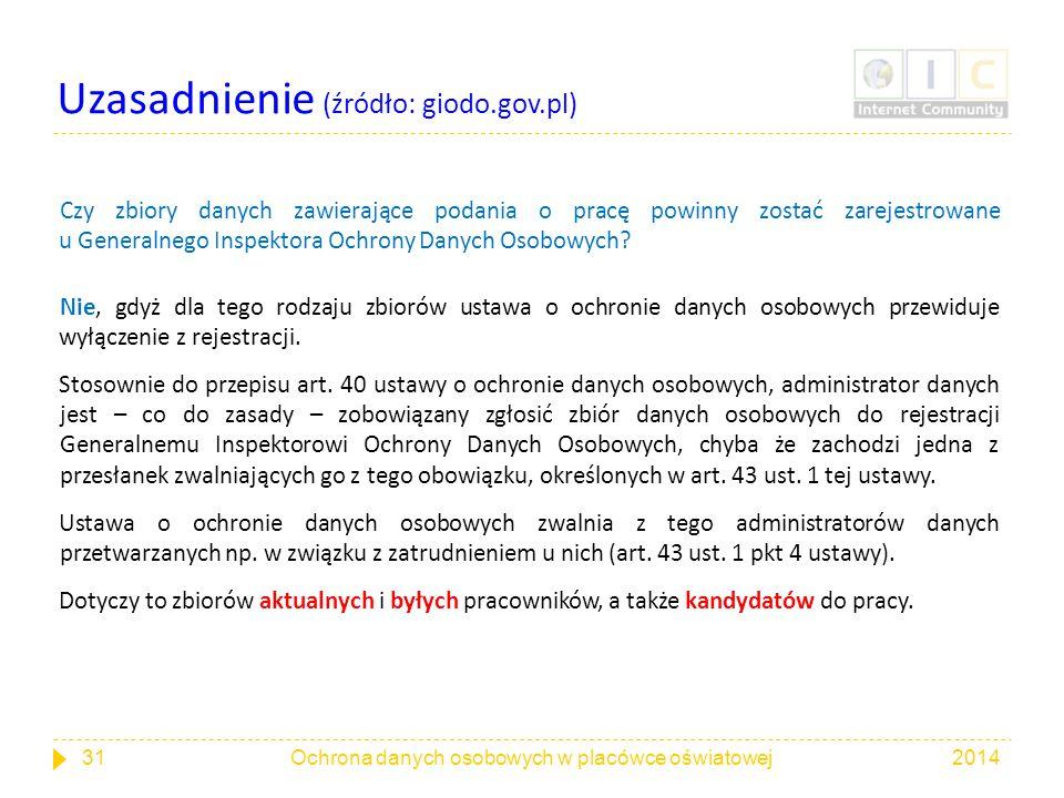 Uzasadnienie (źródło: giodo.gov.pl) Czy zbiory danych zawierające podania o pracę powinny zostać zarejestrowane u Generalnego Inspektora Ochrony Danyc