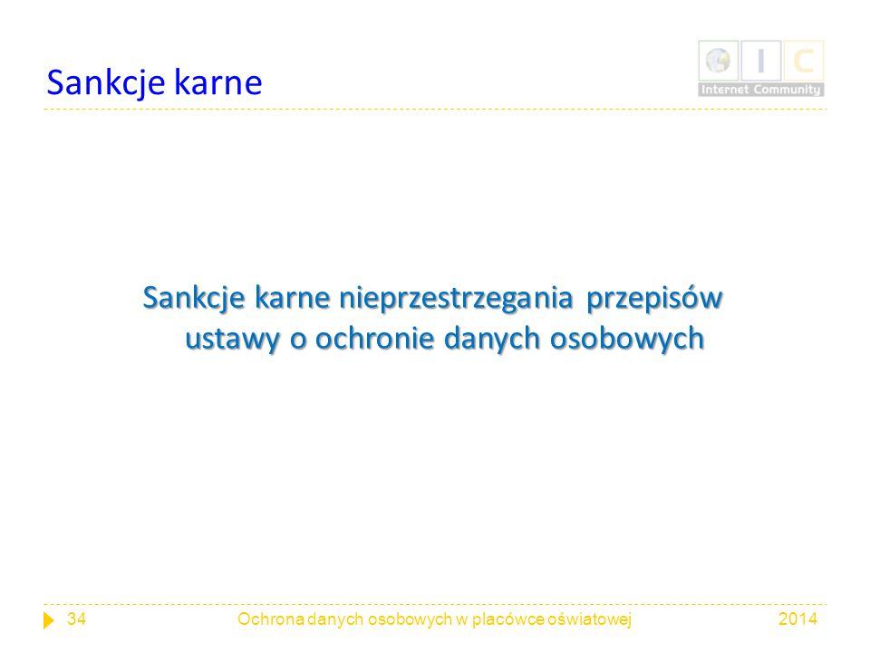 Sankcje karne Sankcje karne nieprzestrzegania przepisów ustawy o ochronie danych osobowych 201434Ochrona danych osobowych w placówce oświatowej