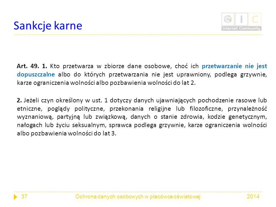 Sankcje karne Art. 49. 1. Kto przetwarza w zbiorze dane osobowe, choć ich przetwarzanie nie jest dopuszczalne albo do których przetwarzania nie jest u
