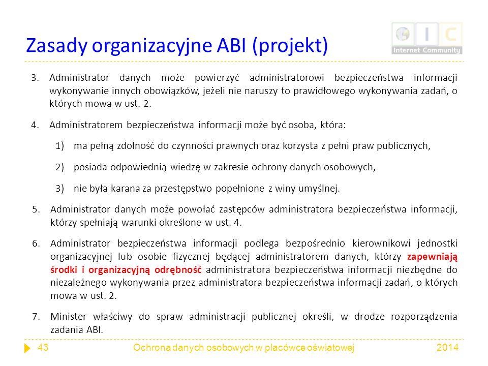 Zasady organizacyjne ABI (projekt) 3.Administrator danych może powierzyć administratorowi bezpieczeństwa informacji wykonywanie innych obowiązków, jeż