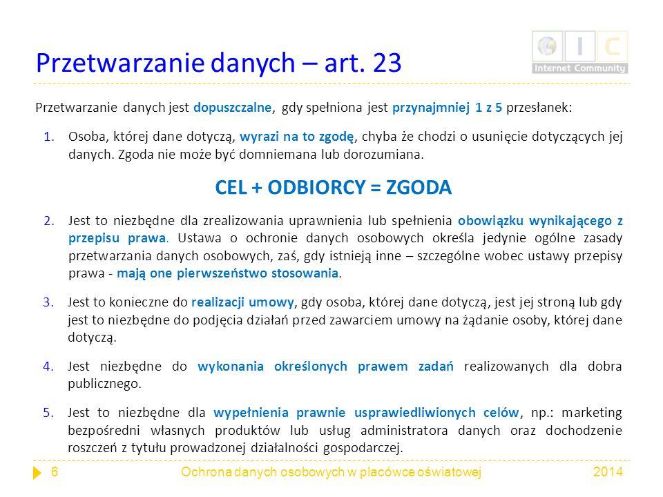 Przetwarzanie danych – art. 23 Przetwarzanie danych jest dopuszczalne, gdy spełniona jest przynajmniej 1 z 5 przesłanek: 1.Osoba, której dane dotyczą,