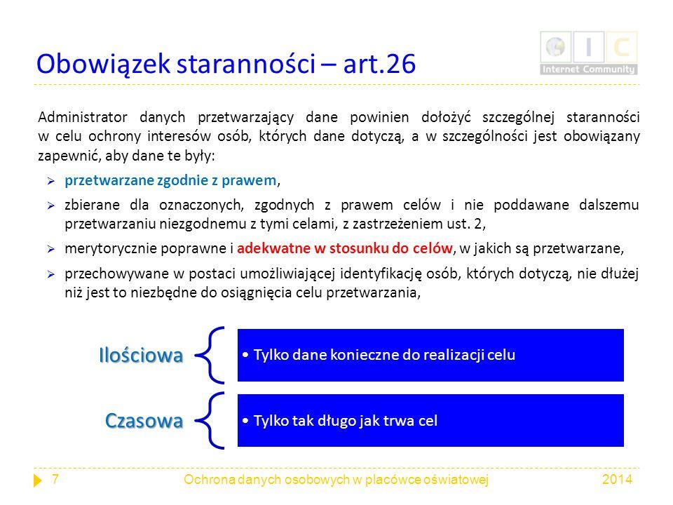 Obowiązek staranności – art.26 Administrator danych przetwarzający dane powinien dołożyć szczególnej staranności w celu ochrony interesów osób, któryc