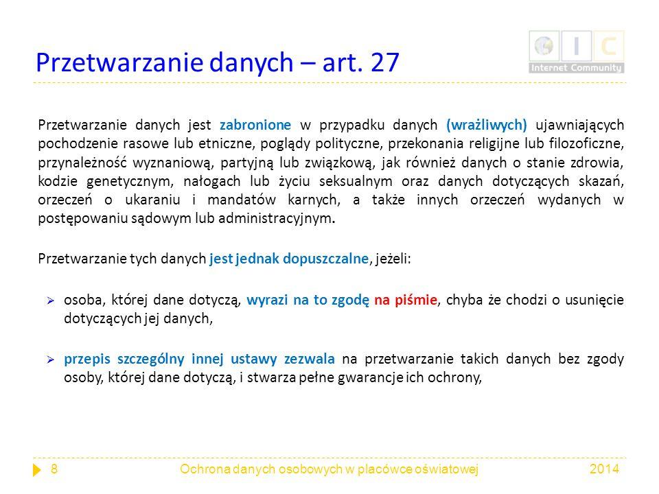Przetwarzanie danych – art. 27 Przetwarzanie danych jest zabronione w przypadku danych (wrażliwych) ujawniających pochodzenie rasowe lub etniczne, pog