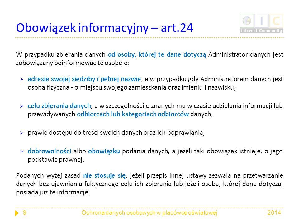 Obowiązek informacyjny – art.24 W przypadku zbierania danych od osoby, której te dane dotyczą Administrator danych jest zobowiązany poinformować tę os