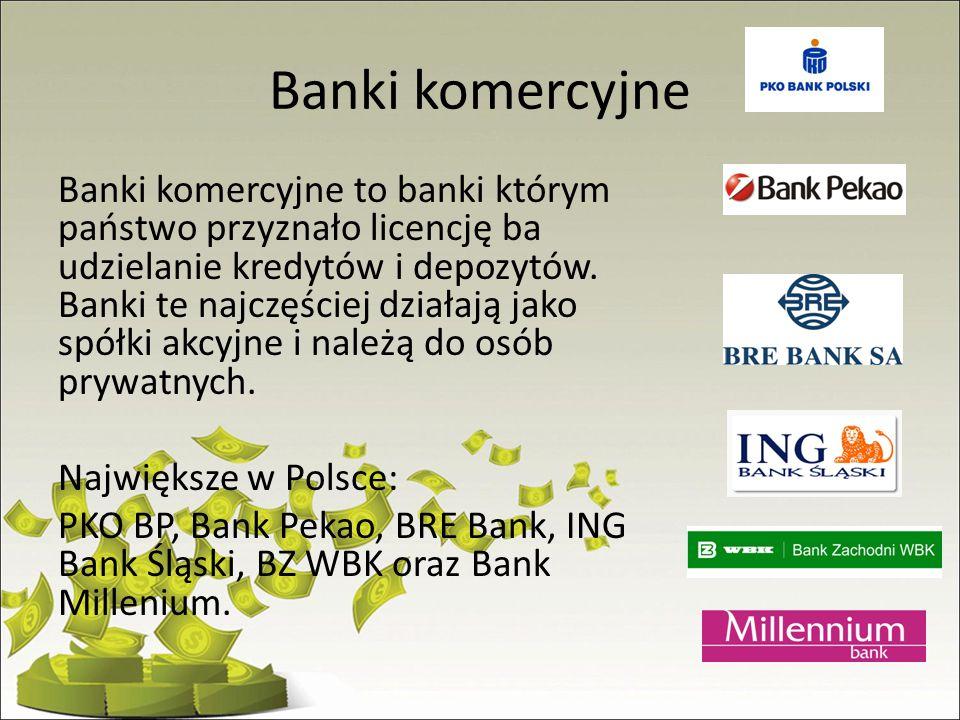 Banki komercyjne Banki komercyjne to banki którym państwo przyznało licencję ba udzielanie kredytów i depozytów. Banki te najczęściej działają jako sp