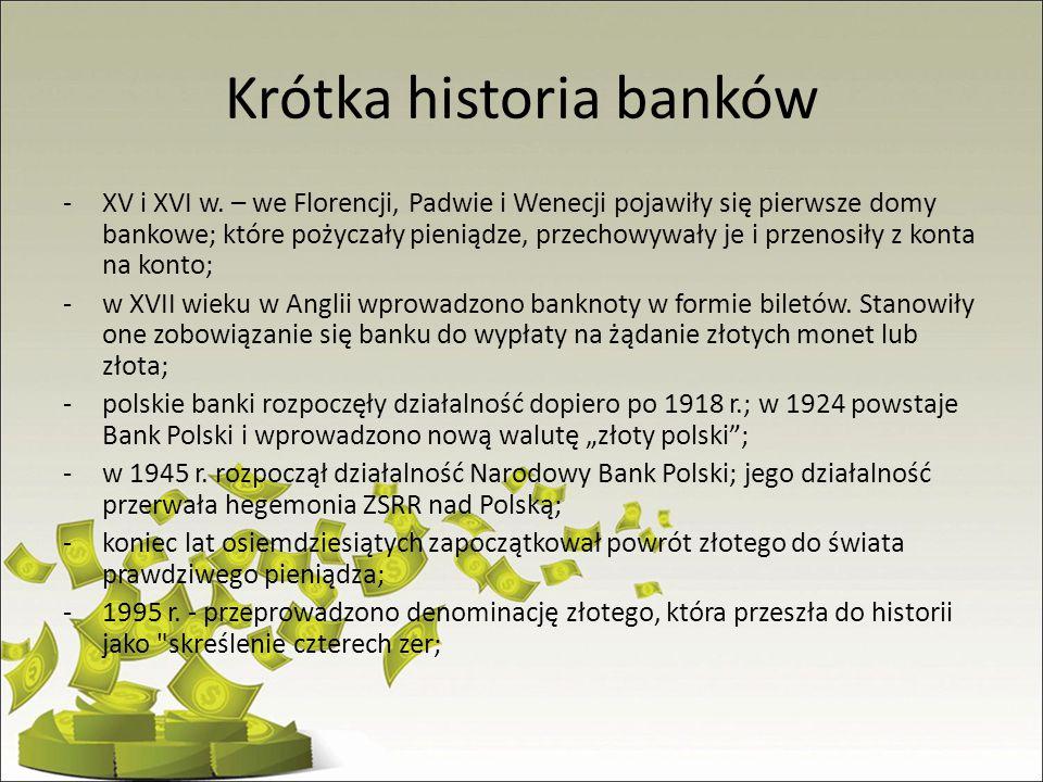 Krótka historia banków -XV i XVI w. – we Florencji, Padwie i Wenecji pojawiły się pierwsze domy bankowe; które pożyczały pieniądze, przechowywały je i
