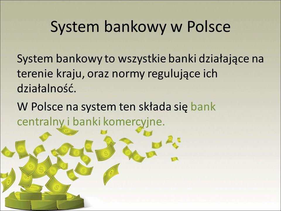 System bankowy w Polsce System bankowy to wszystkie banki działające na terenie kraju, oraz normy regulujące ich działalność. W Polsce na system ten s