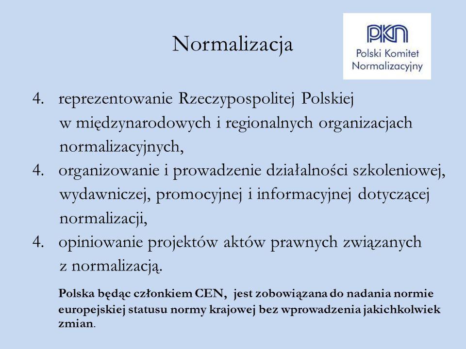 Normalizacja 4.reprezentowanie Rzeczypospolitej Polskiej w międzynarodowych i regionalnych organizacjach normalizacyjnych, 4.organizowanie i prowadzen
