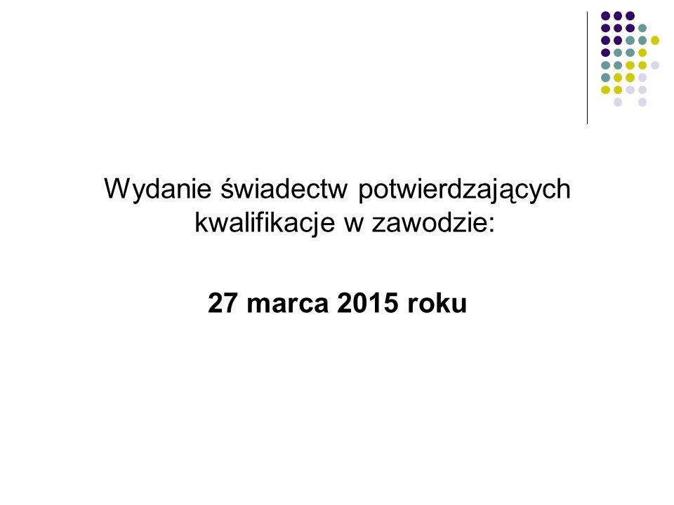 Wydanie świadectw potwierdzających kwalifikacje w zawodzie: 27 marca 2015 roku
