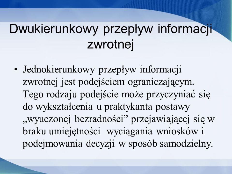 Dwukierunkowy przepływ informacji zwrotnej Jednokierunkowy przepływ informacji zwrotnej jest podejściem ograniczającym. Tego rodzaju podejście może pr