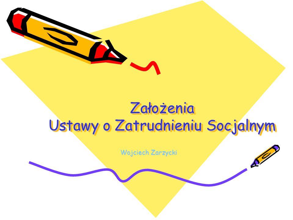 Założenia Ustawy o Zatrudnieniu Socjalnym Wojciech Zarzycki
