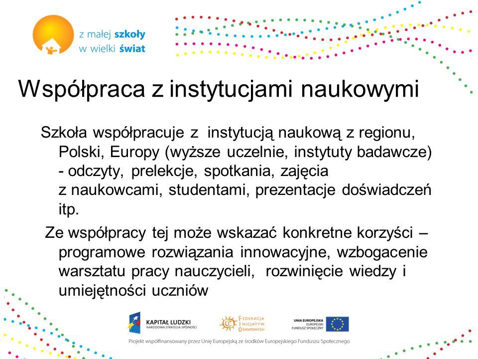 Współpraca z instytucjami naukowymi Szkoła współpracuje z instytucją naukową z regionu, Polski, Europy (wyższe uczelnie, instytuty badawcze) - odczyty