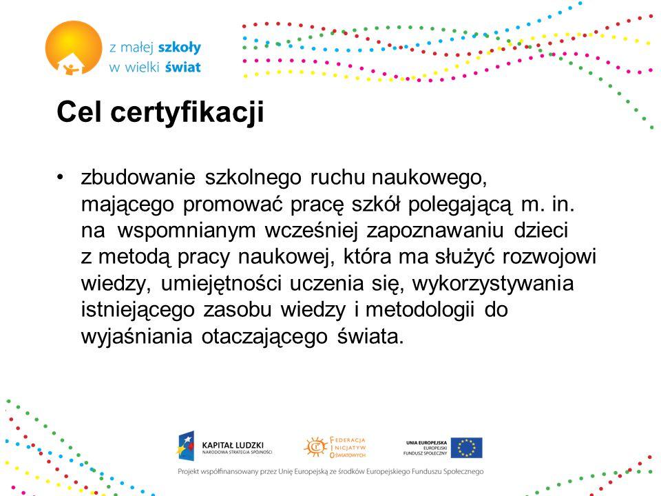 Cel certyfikacji zbudowanie szkolnego ruchu naukowego, mającego promować pracę szkół polegającą m. in. na wspomnianym wcześniej zapoznawaniu dzieci z