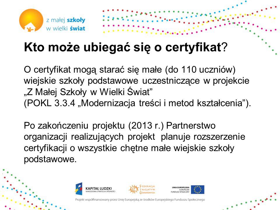 """Kto może ubiegać się o certyfikat? O certyfikat mogą starać się małe (do 110 uczniów) wiejskie szkoły podstawowe uczestniczące w projekcie """"Z Małej Sz"""