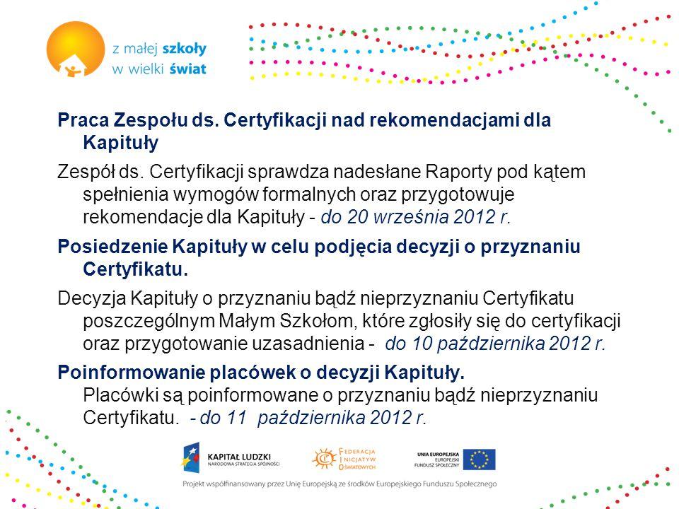 Praca Zespołu ds. Certyfikacji nad rekomendacjami dla Kapituły Zespół ds. Certyfikacji sprawdza nadesłane Raporty pod kątem spełnienia wymogów formaln