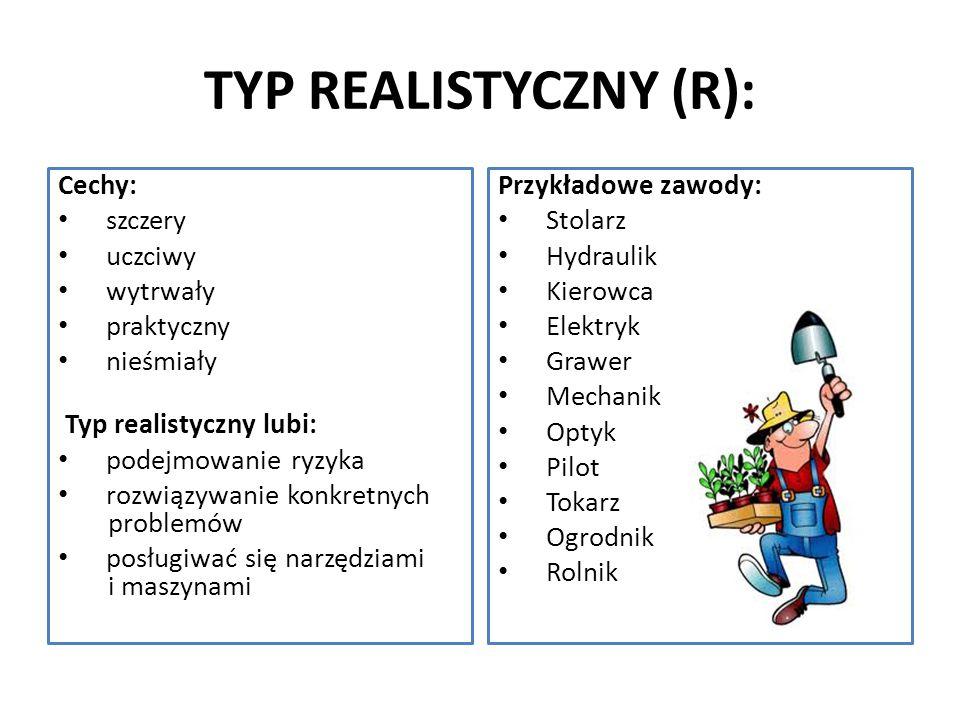 TYP REALISTYCZNY (R): Cechy: szczery uczciwy wytrwały praktyczny nieśmiały Typ realistyczny lubi: podejmowanie ryzyka rozwiązywanie konkretnych proble