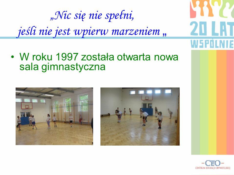 """""""Nic się nie spełni, jeśli nie jest wpierw marzeniem """" W roku 1997 została otwarta nowa sala gimnastyczna"""