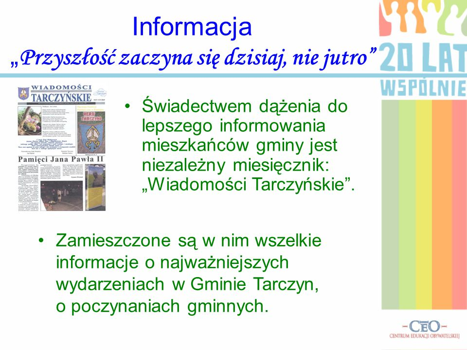 """Informacja """" Przyszłość zaczyna się dzisiaj, nie jutro"""" Świadectwem dążenia do lepszego informowania mieszkańców gminy jest niezależny miesięcznik: """"W"""