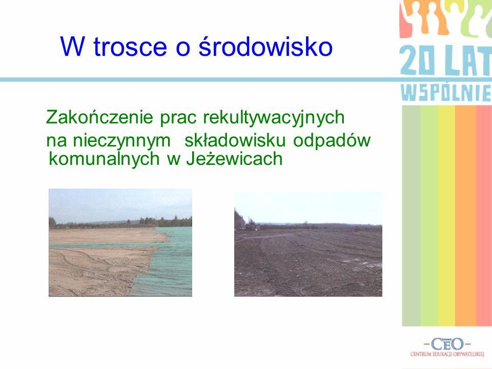 W trosce o środowisko Zakończenie prac rekultywacyjnych na nieczynnym składowisku odpadów komunalnych w Jeżewicach