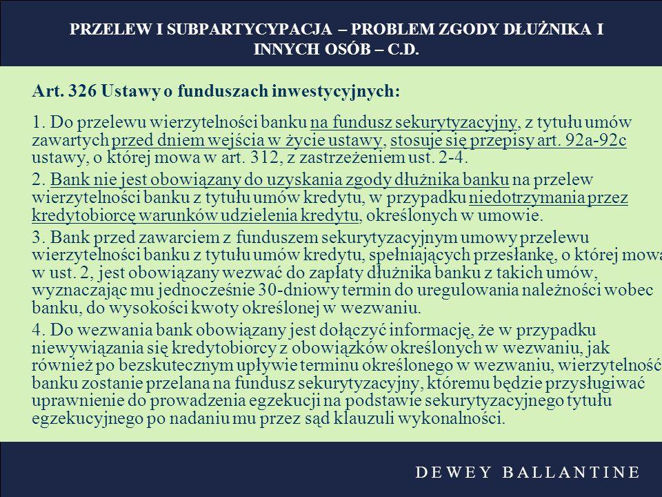 D E W E Y B A L L A N T I N E PRZELEW I SUBPARTYCYPACJA – PROBLEM ZGODY DŁUŻNIKA I INNYCH OSÓB – C.D. Art. 326 Ustawy o funduszach inwestycyjnych: 1.