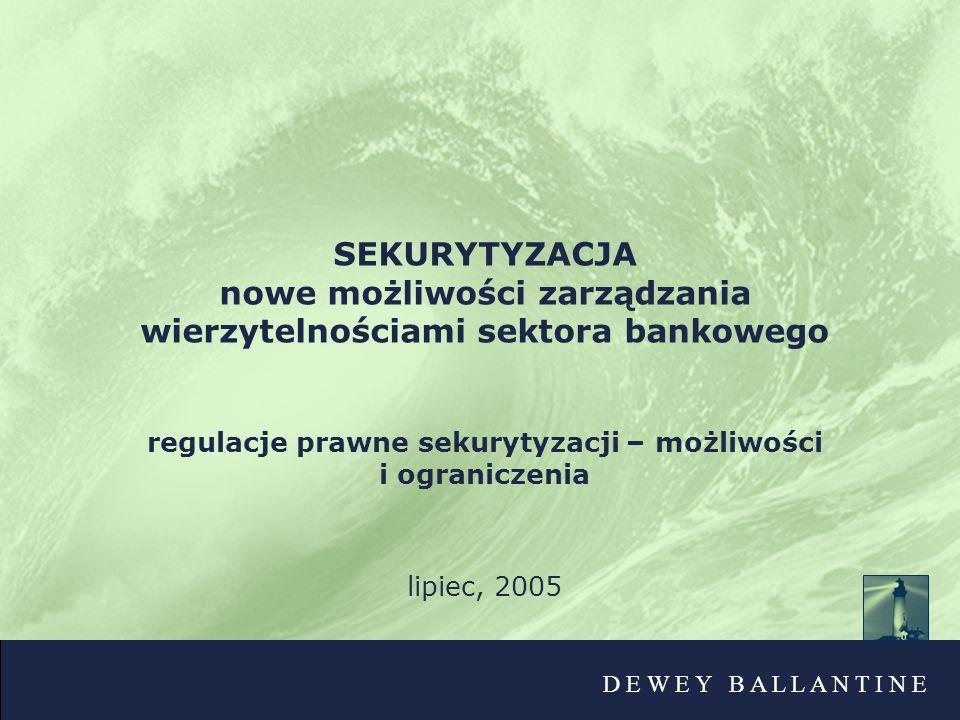 SEKURYTYZACJA nowe możliwości zarządzania wierzytelnościami sektora bankowego regulacje prawne sekurytyzacji – możliwości i ograniczenia lipiec, 2005